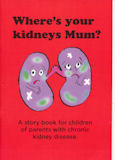 Cover of Where's Your Kidneys Mum?